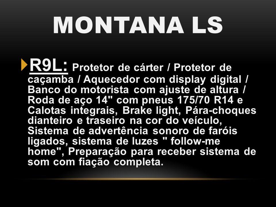 MONTANA LS R9L: R9L: Protetor de cárter / Protetor de caçamba / Aquecedor com display digital / Banco do motorista com ajuste de altura / Roda de aço