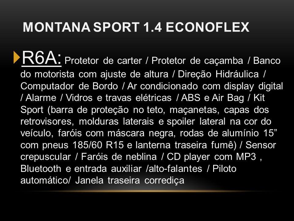 MONTANA SPORT 1.4 ECONOFLEX R6A: R6A: Protetor de carter / Protetor de caçamba / Banco do motorista com ajuste de altura / Direção Hidráulica / Comput