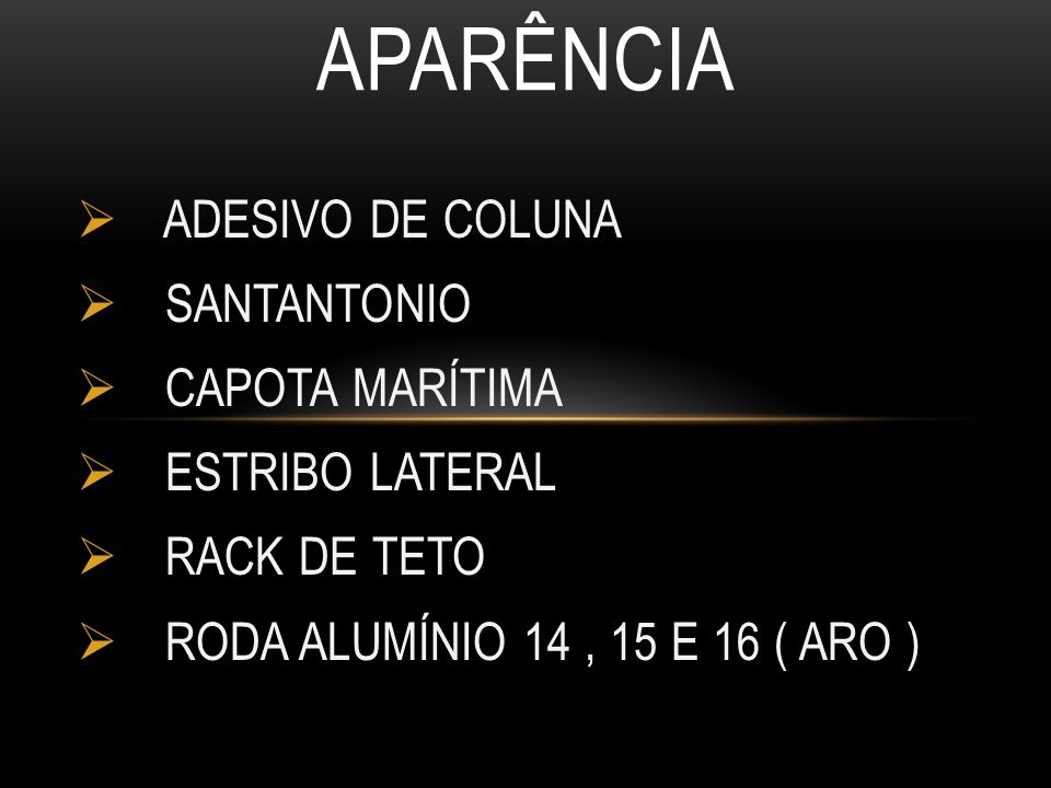 ADESIVO DE COLUNA SANTANTONIO CAPOTA MARÍTIMA ESTRIBO LATERAL RACK DE TETO RODA ALUMÍNIO 14, 15 E 16 ( ARO ) APARÊNCIA