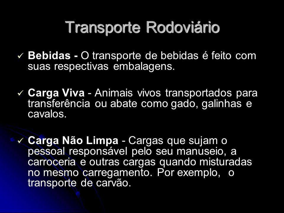 Transporte Rodoviário Bebidas - O transporte de bebidas é feito com suas respectivas embalagens. Carga Viva - Animais vivos transportados para transfe