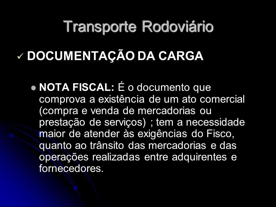 Transporte Rodoviário DOCUMENTAÇÃO DA CARGA NOTA FISCAL: É o documento que comprova a existência de um ato comercial (compra e venda de mercadorias ou
