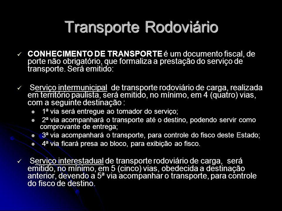 Transporte Rodoviário CONHECIMENTO DE TRANSPORTE é um documento fiscal, de porte não obrigatório, que formaliza a prestação do serviço de transporte.