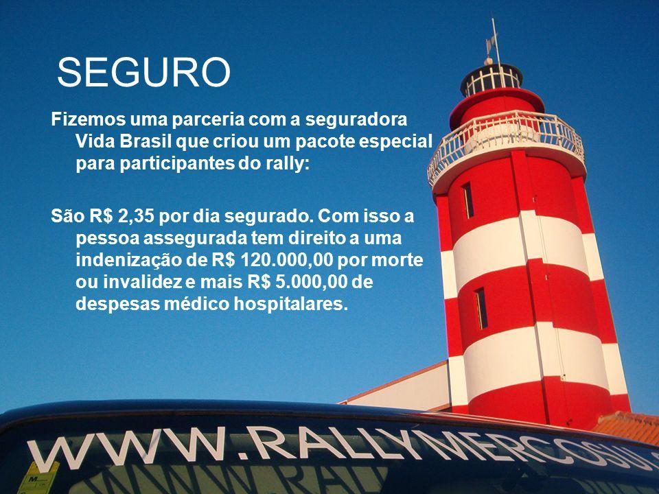 SEGURO Fizemos uma parceria com a seguradora Vida Brasil que criou um pacote especial para participantes do rally: São R$ 2,35 por dia segurado. Com i