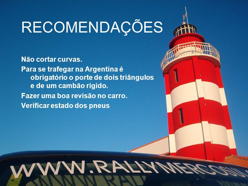 RECOMENDAÇÕES Não cortar curvas. Para se trafegar na Argentina é obrigatório o porte de dois triângulos e de um cambão rígido. Fazer uma boa revisão n