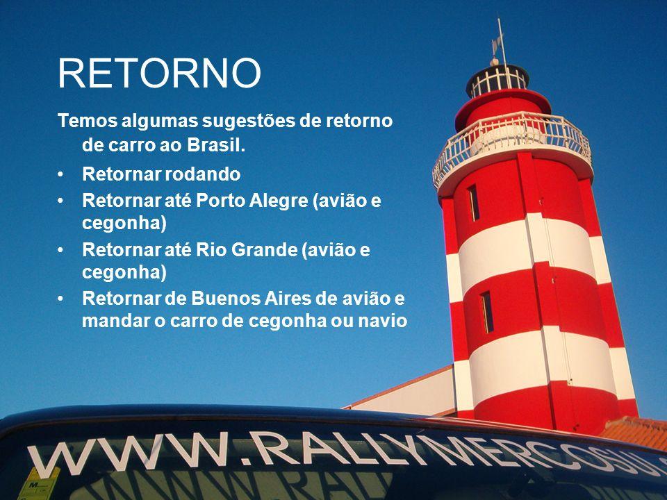 RETORNO Temos algumas sugestões de retorno de carro ao Brasil. Retornar rodando Retornar até Porto Alegre (avião e cegonha) Retornar até Rio Grande (a