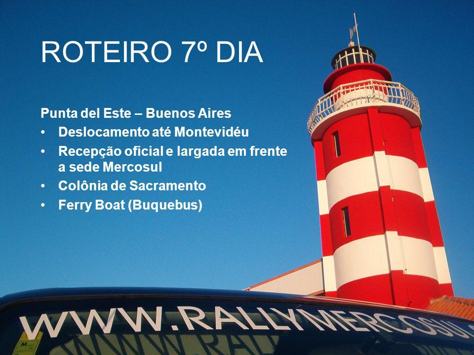 ROTEIRO 7º DIA Punta del Este – Buenos Aires Deslocamento até Montevidéu Recepção oficial e largada em frente a sede Mercosul Colônia de Sacramento Fe