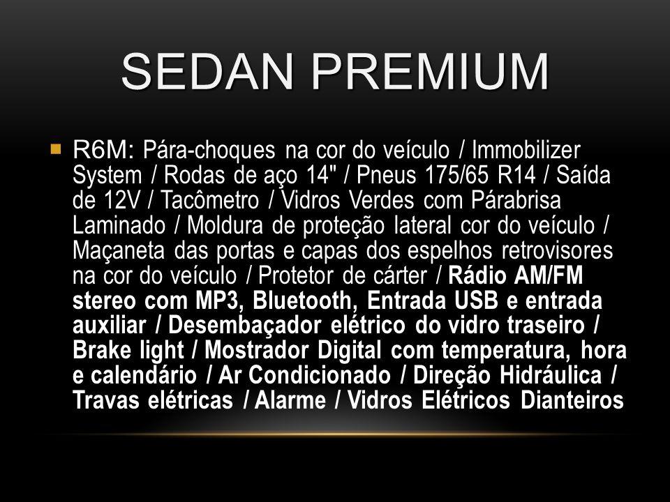 SEDAN PREMIUM R6M: R6M: Pára-choques na cor do veículo / Immobilizer System / Rodas de aço 14 / Pneus 175/65 R14 / Saída de 12V / Tacômetro / Vidros Verdes com Párabrisa Laminado / Moldura de proteção lateral cor do veículo / Maçaneta das portas e capas dos espelhos retrovisores na cor do veículo / Protetor de cárter / Rádio AM/FM stereo com MP3, Bluetooth, Entrada USB e entrada auxiliar / Desembaçador elétrico do vidro traseiro / Brake light / Mostrador Digital com temperatura, hora e calendário / Ar Condicionado / Direção Hidráulica / Travas elétricas / Alarme / Vidros Elétricos Dianteiros