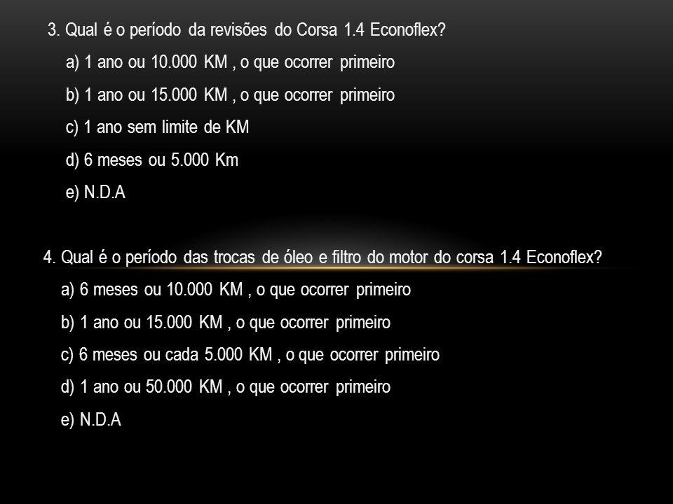 3.Qual é o período da revisões do Corsa 1.4 Econoflex.