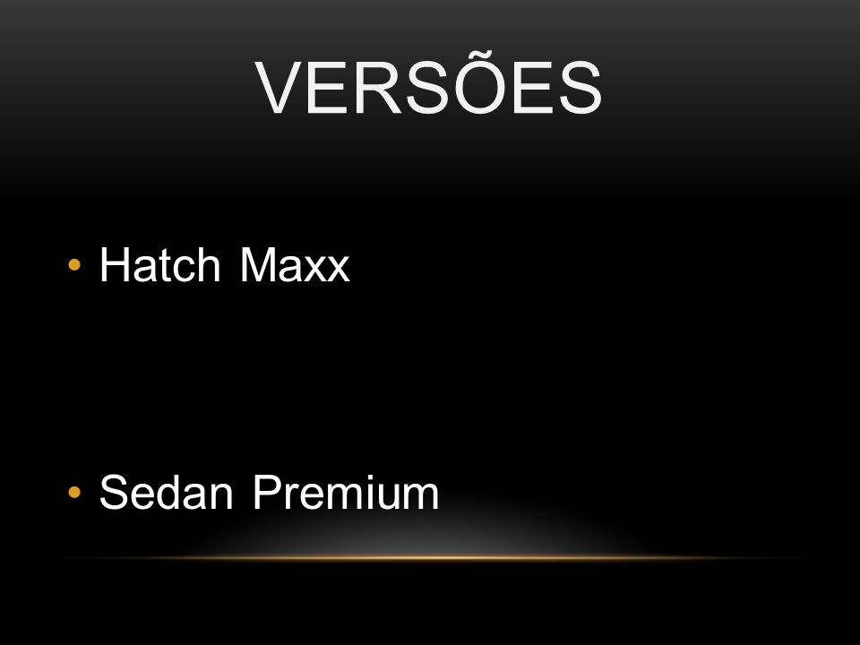 VERSÕES Hatch Maxx Sedan Premium