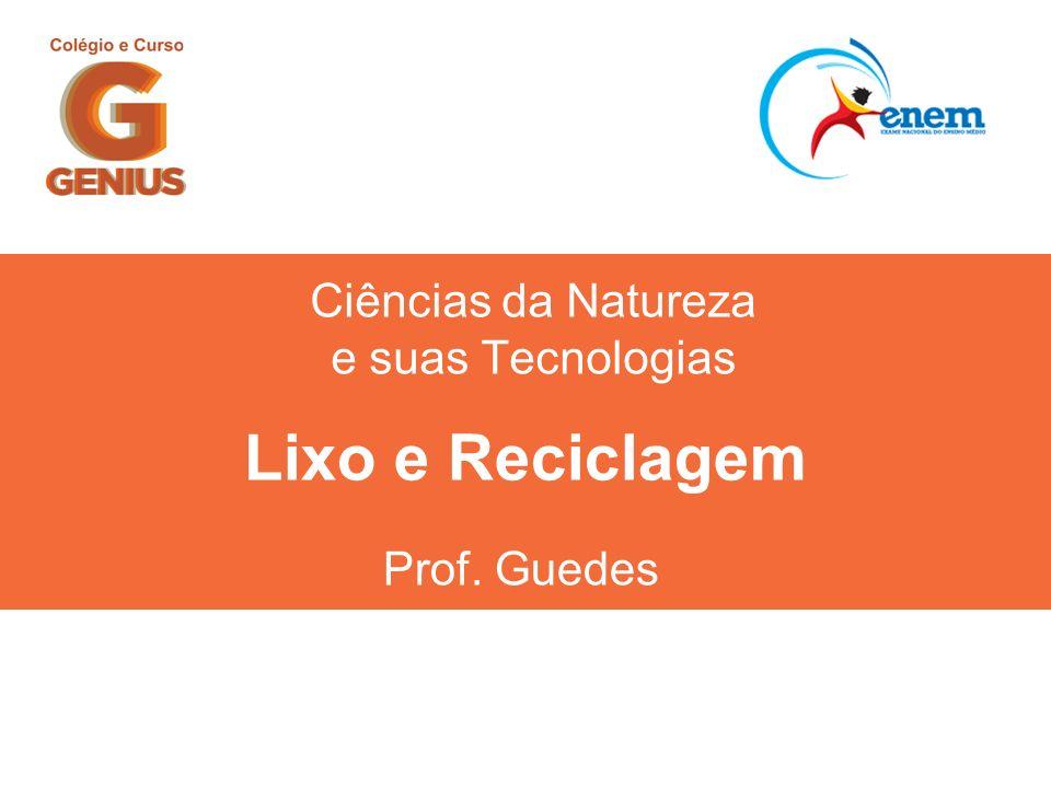 Ciências da Natureza e suas Tecnologias Prof. Guedes Lixo e Reciclagem