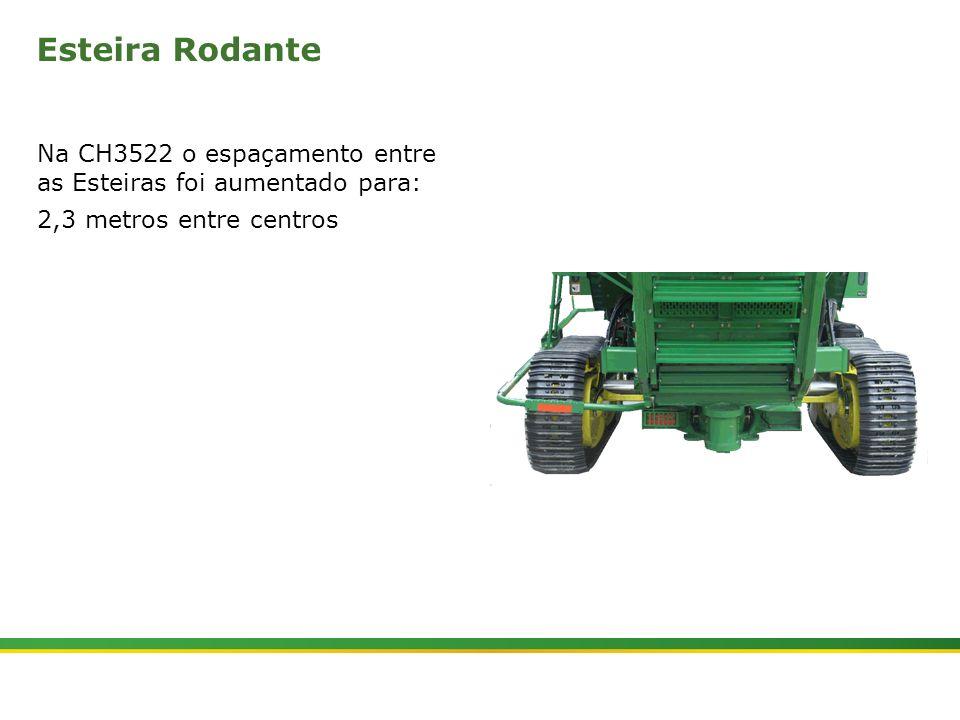 |Colhedora de Cana 3520 & 3522 : Material Rodante | Janeiro, 20103 Esteira Rodante Na CH3522 o espaçamento entre as Esteiras foi aumentado para: 2,3 m
