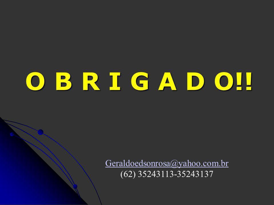 O B R I G A D O!! Geraldoedsonrosa@yahoo.com.br (62) 35243113-35243137