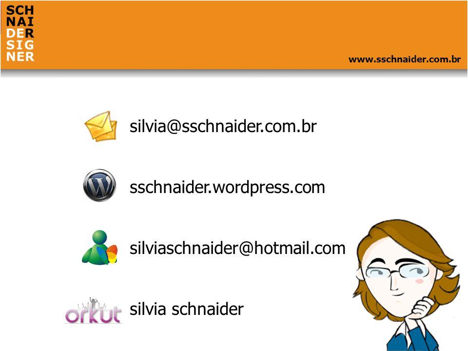 www.sschnaider.com.br silvia@sschnaider.com.br sschnaider.wordpress.com silviaschnaider@hotmail.com silvia schnaider