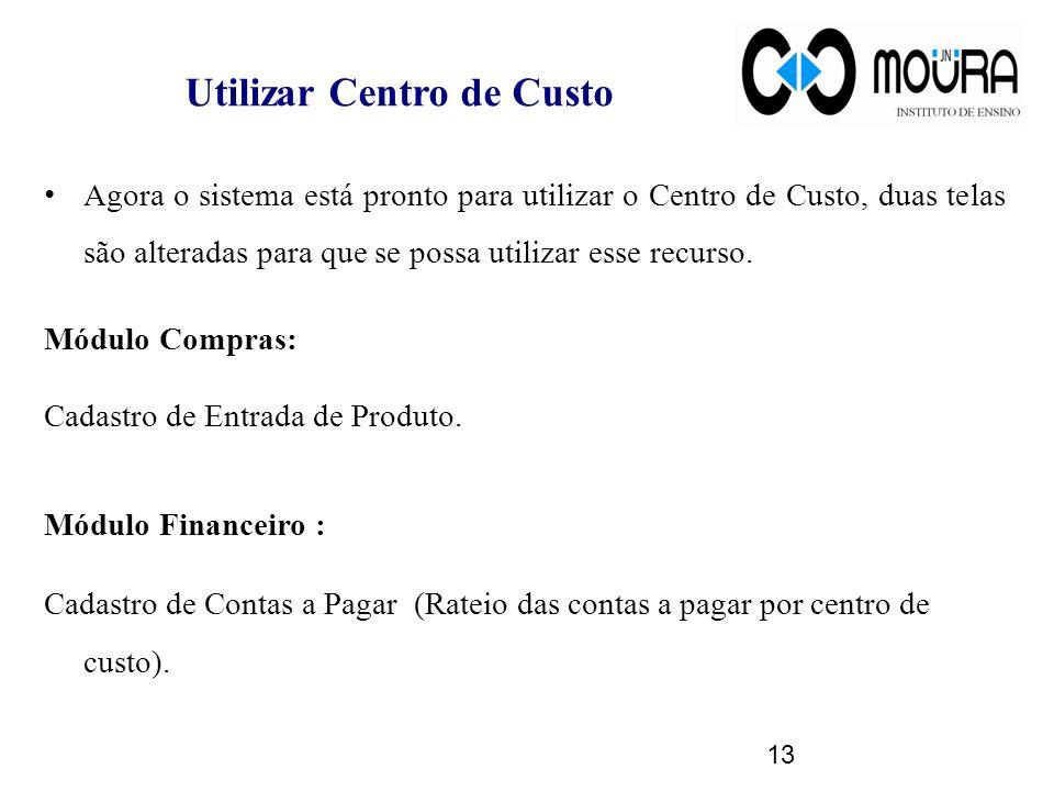 Utilizar Centro de Custo Agora o sistema está pronto para utilizar o Centro de Custo, duas telas são alteradas para que se possa utilizar esse recurso