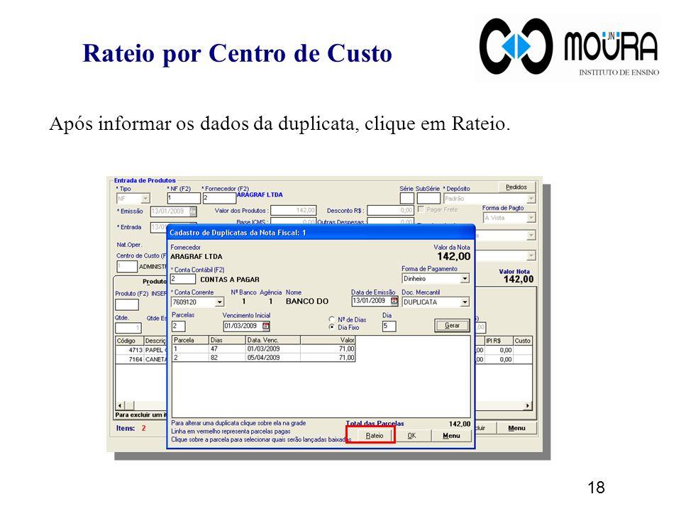Rateio por Centro de Custo Após informar os dados da duplicata, clique em Rateio. 18