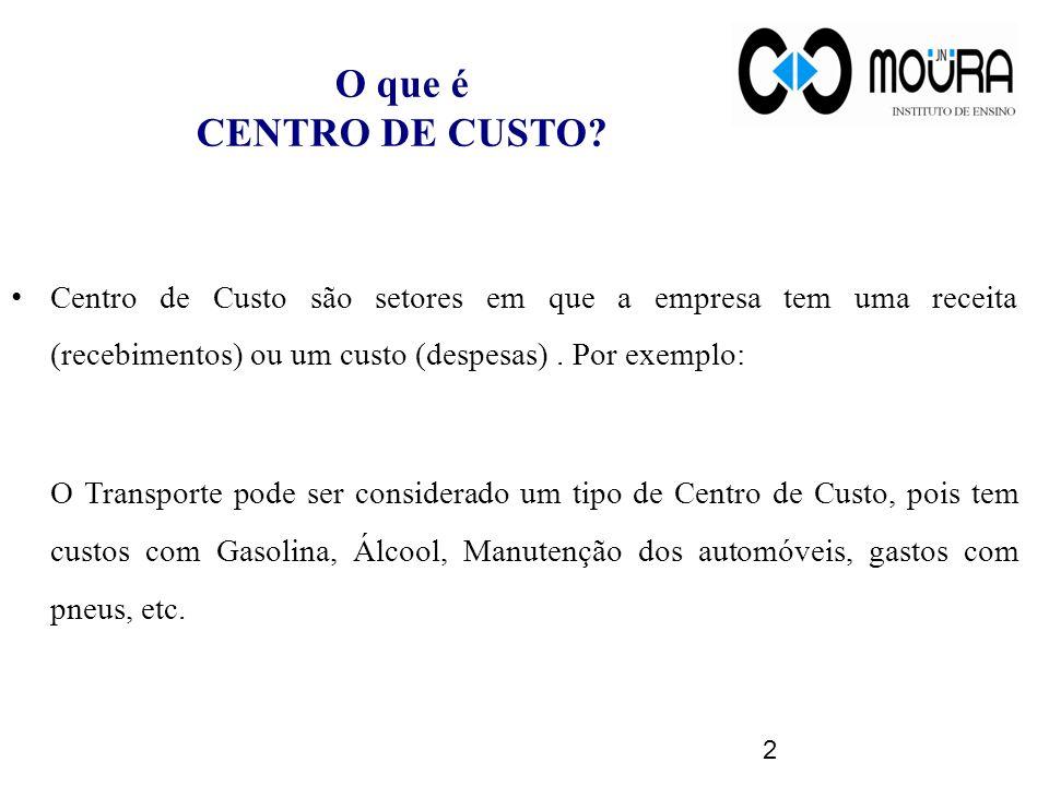 O que é CENTRO DE CUSTO? Centro de Custo são setores em que a empresa tem uma receita (recebimentos) ou um custo (despesas). Por exemplo: O Transporte