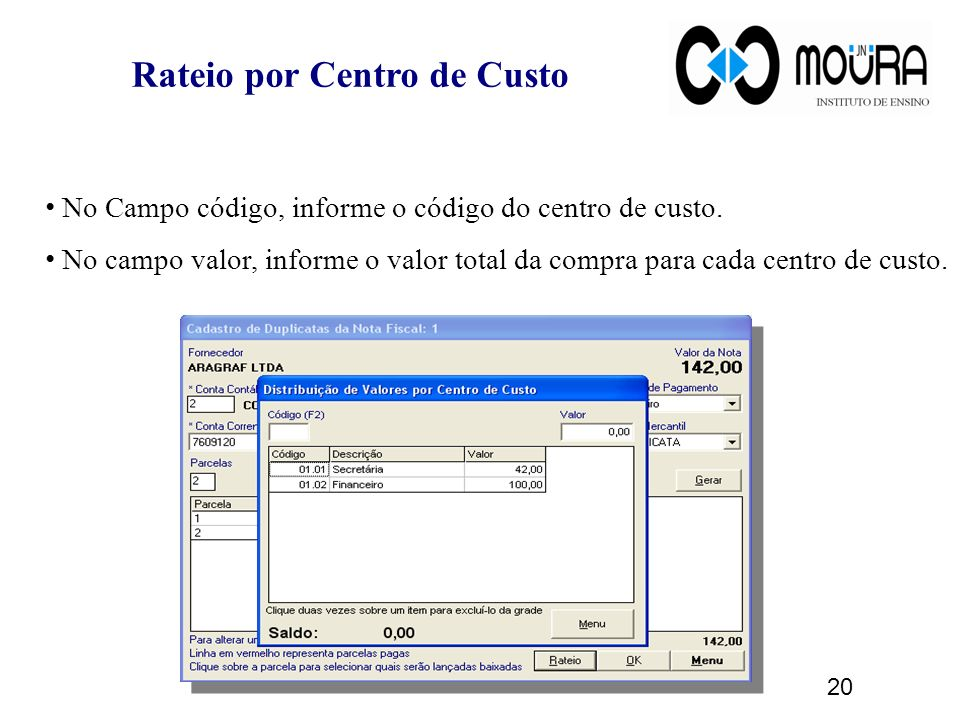 No Campo código, informe o código do centro de custo. No campo valor, informe o valor total da compra para cada centro de custo. Rateio por Centro de