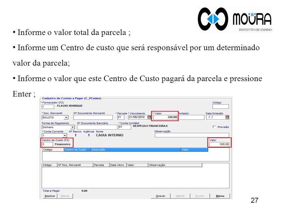 Informe o valor total da parcela ; Informe um Centro de custo que será responsável por um determinado valor da parcela; Informe o valor que este Centr