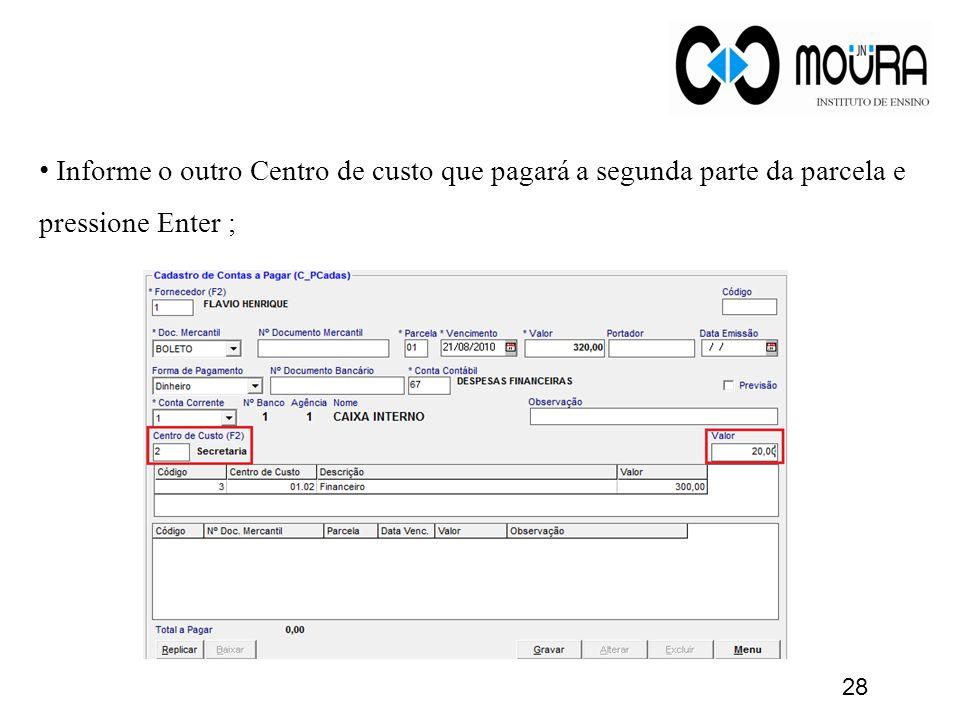 Informe o outro Centro de custo que pagará a segunda parte da parcela e pressione Enter ; 28