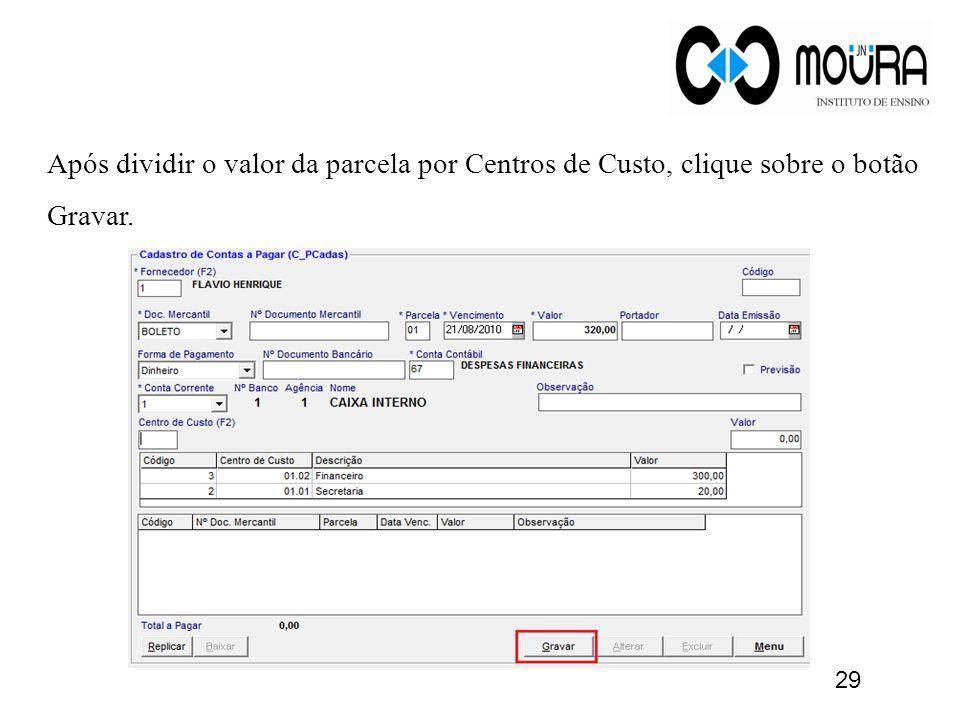 Após dividir o valor da parcela por Centros de Custo, clique sobre o botão Gravar. 29