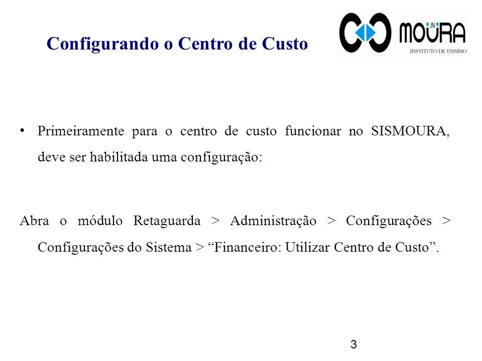 Configurando o Centro de Custo Primeiramente para o centro de custo funcionar no SISMOURA, deve ser habilitada uma configuração: Abra o módulo Retagua