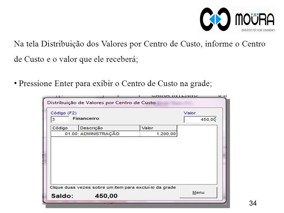 Na tela Distribuição dos Valores por Centro de Custo, informe o Centro de Custo e o valor que ele receberá; Pressione Enter para exibir o Centro de Cu