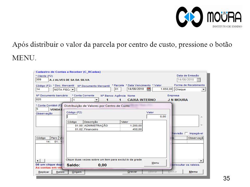 Após distribuir o valor da parcela por centro de custo, pressione o botão MENU. 35
