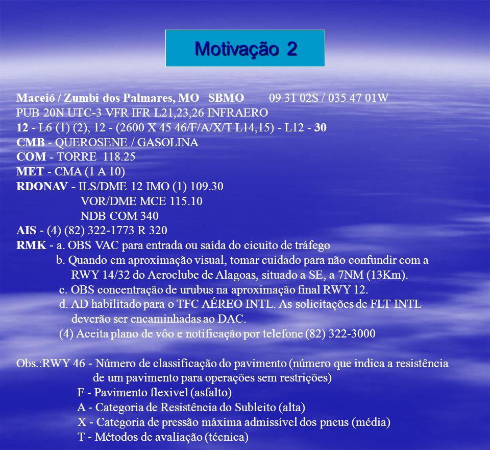 Maceió / Zumbi dos Palmares, MO SBMO 09 31 02S / 035 47 01W PUB 20N UTC-3 VFR IFR L21,23,26 INFRAERO 12 - L6 (1) (2), 12 - (2600 X 45 46/F/A/X/T L14,1