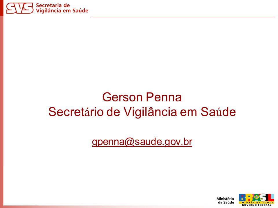 Gerson Penna Secret á rio de Vigilância em Sa ú de gpenna@saude.gov.br