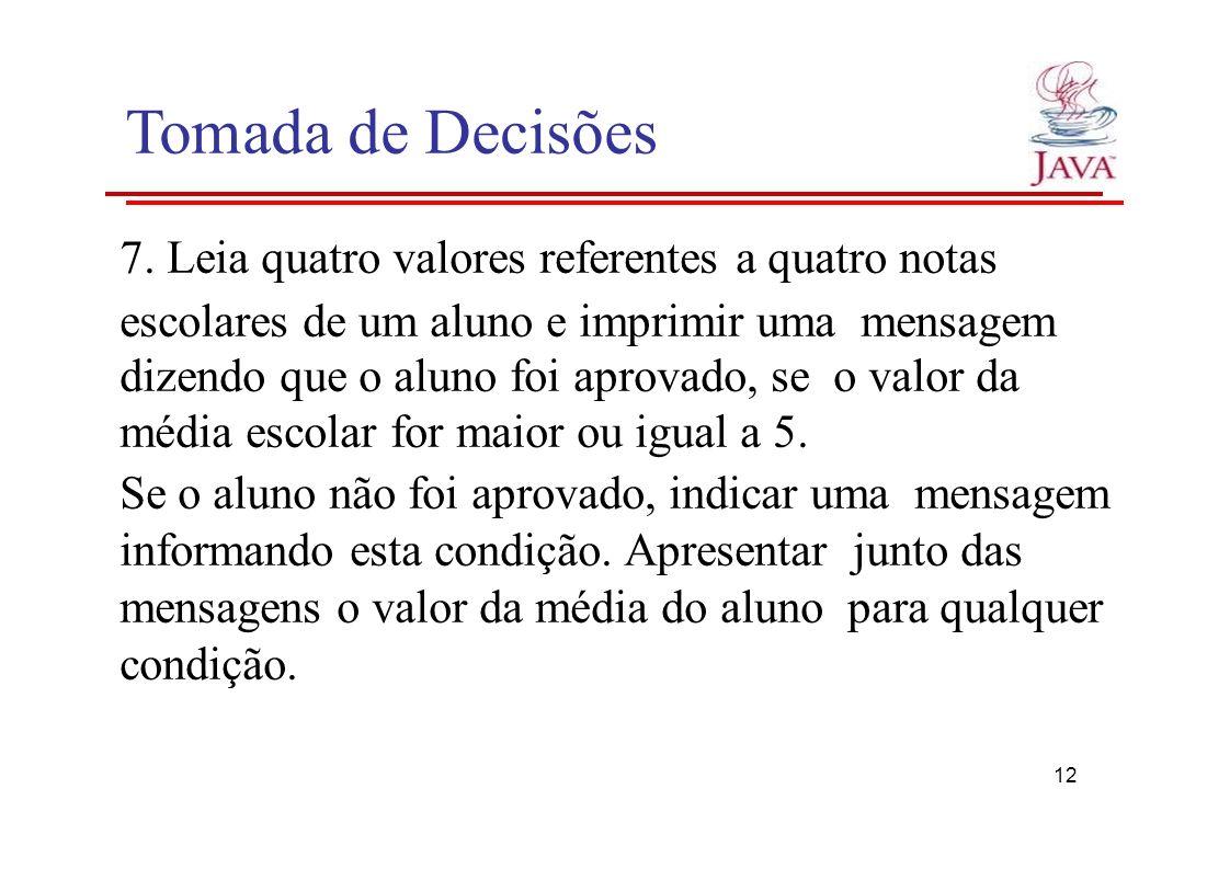 Tomada de Decisões 7. Leia quatro valores referentes a quatro notas escolares de um aluno e imprimir uma mensagem dizendo que o aluno foi aprovado, se