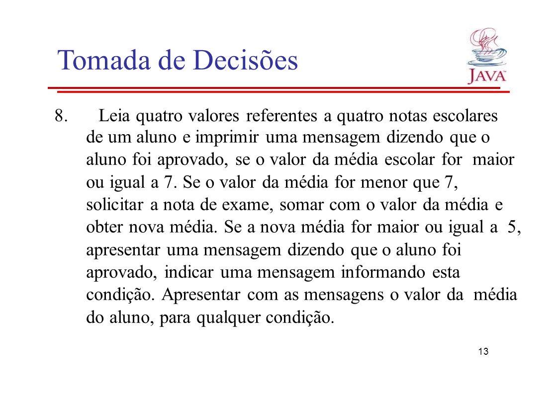 Tomada de Decisões 8.Leia quatro valores referentes a quatro notas escolares de um aluno e imprimir uma mensagem dizendo que o aluno foi aprovado, se