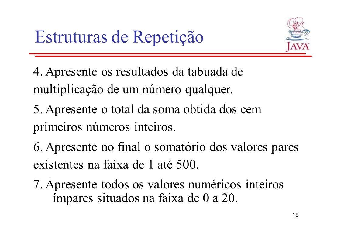 Estruturas de Repetição 4. Apresente os resultados da tabuada de multiplicação de um número qualquer. 5. Apresente o total da soma obtida dos cem prim
