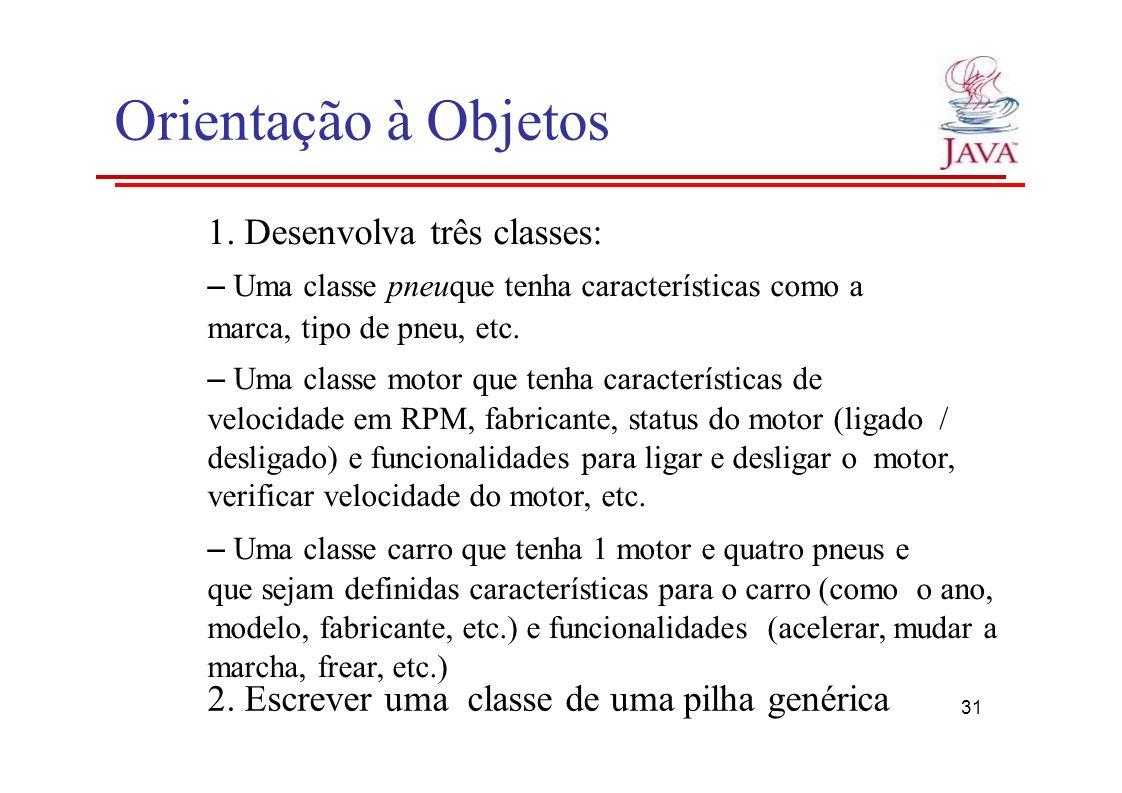 1. Desenvolva três classes: – Uma classe pneuque tenha características como a marca, tipo de pneu, etc. – Uma classe motor que tenha características d