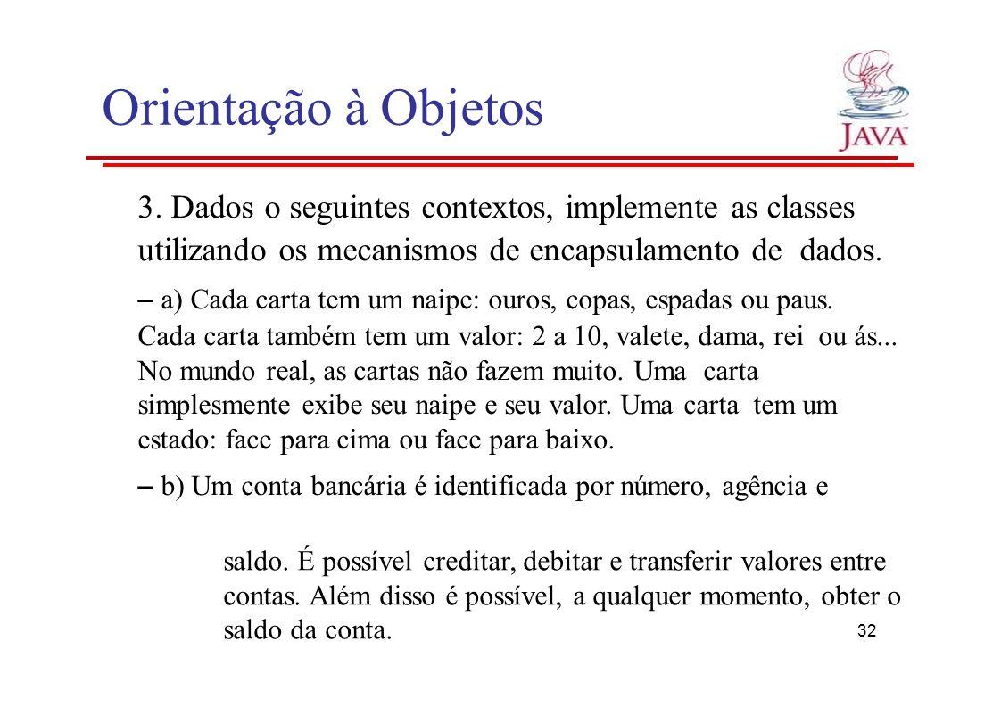Orientação à Objetos 3. Dados o seguintes contextos, implemente as classes utilizando os mecanismos de encapsulamento de dados. – a) Cada carta tem um