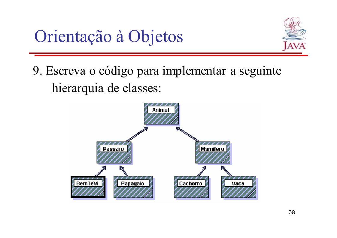 Orientação à Objetos 9. Escreva o código para implementar a seguinte hierarquia de classes: 38