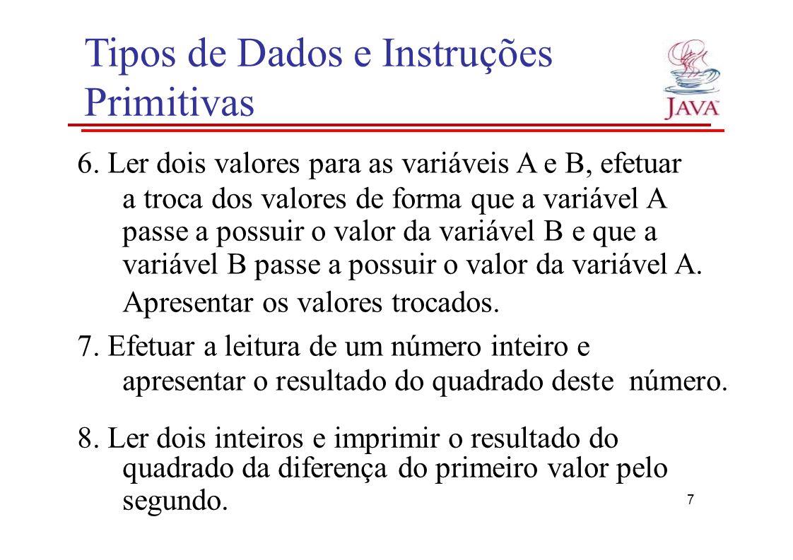 Tipos de Dados e Instruções Primitivas 6. Ler dois valores para as variáveis A e B, efetuar a troca dos valores de forma que a variável A passe a poss