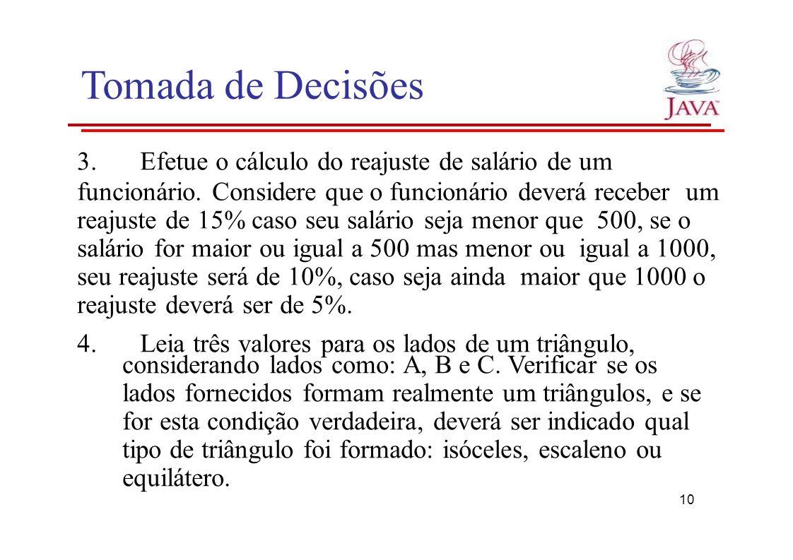 Tomada de Decisões 3.Efetue o cálculo do reajuste de salário de um funcionário. Considere que o funcionário deverá receber um reajuste de 15% caso seu