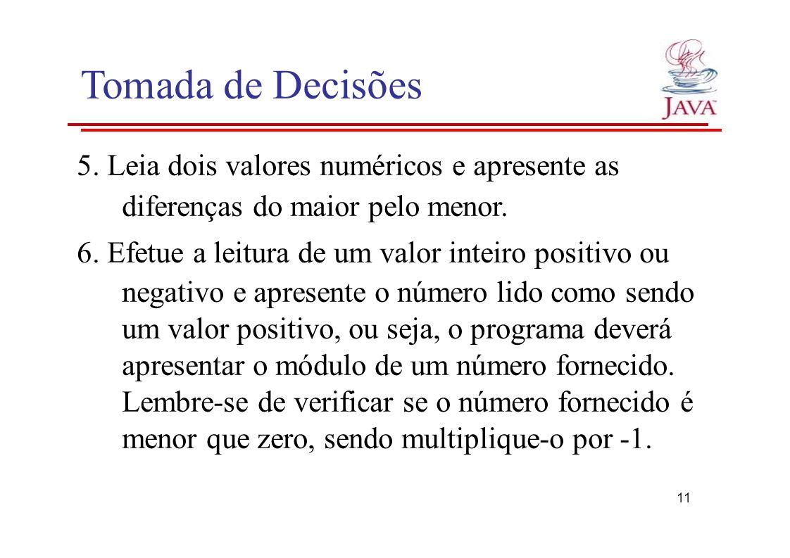 Tomada de Decisões 5. Leia dois valores numéricos e apresente as diferenças do maior pelo menor. 6. Efetue a leitura de um valor inteiro positivo ou n