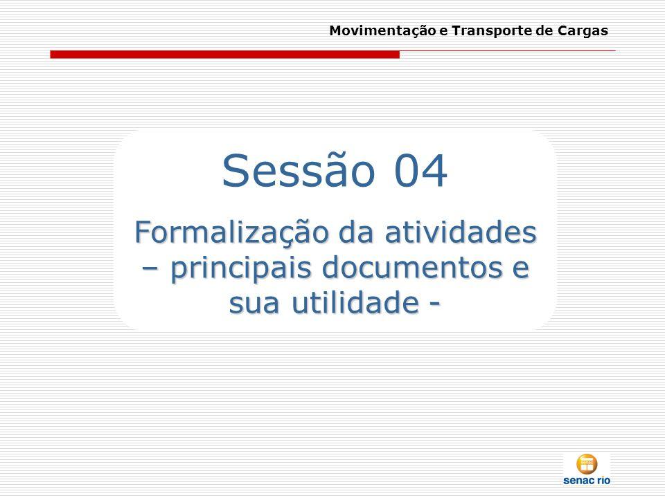 Movimentação e Transporte de Cargas Sessão 04 Formalização da atividades – principais documentos e sua utilidade -