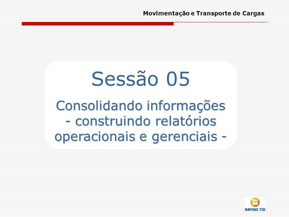 Movimentação e Transporte de Cargas Sessão 05 Consolidando informações - construindo relatórios operacionais e gerenciais -