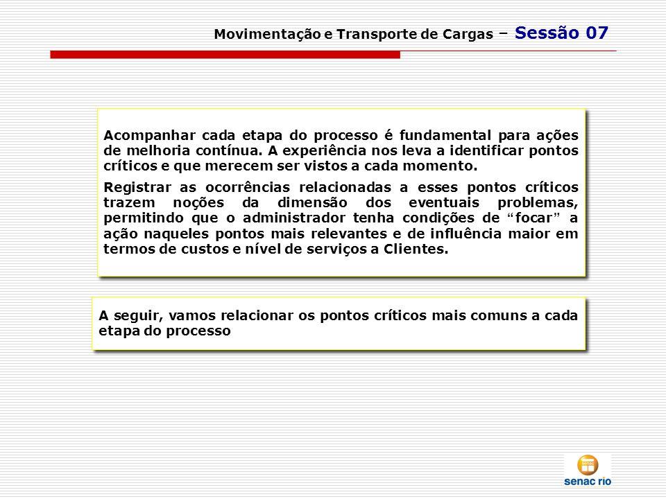 Movimentação e Transporte de Cargas – Sessão 07 Acompanhar cada etapa do processo é fundamental para ações de melhoria contínua. A experiência nos lev