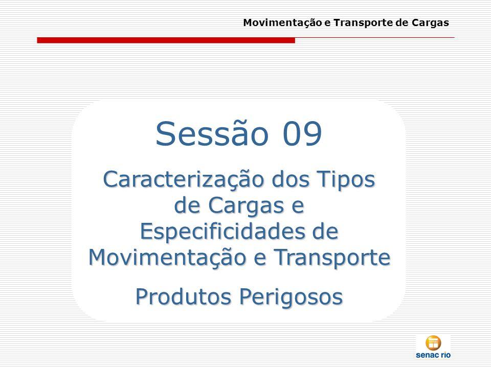 Movimentação e Transporte de Cargas Sessão 09 Caracterização dos Tipos de Cargas e Especificidades de Movimentação e Transporte Produtos Perigosos