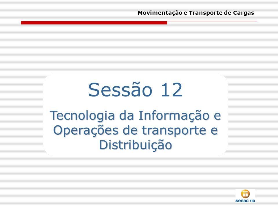Movimentação e Transporte de Cargas Sessão 12 Tecnologia da Informação e Operações de transporte e Distribuição