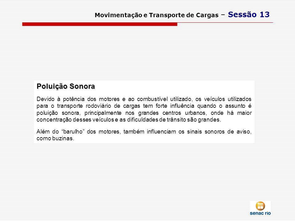 Movimentação e Transporte de Cargas – Sessão 13 Poluição Sonora Devido à potência dos motores e ao combustível utilizado, os veículos utilizados para