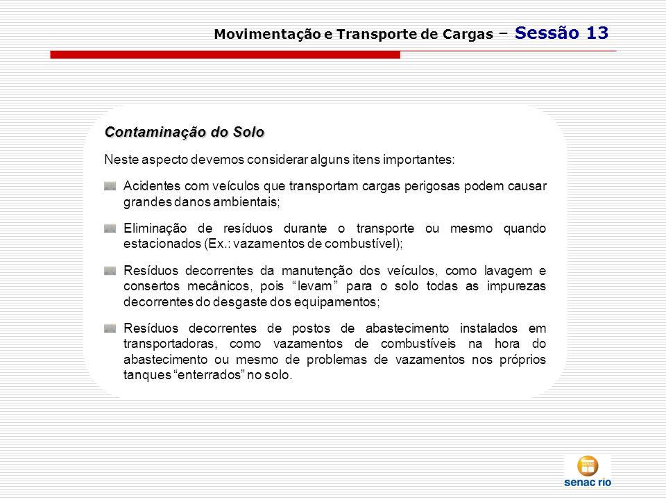 Movimentação e Transporte de Cargas – Sessão 13 Contaminação do Solo Neste aspecto devemos considerar alguns itens importantes: Acidentes com veículos