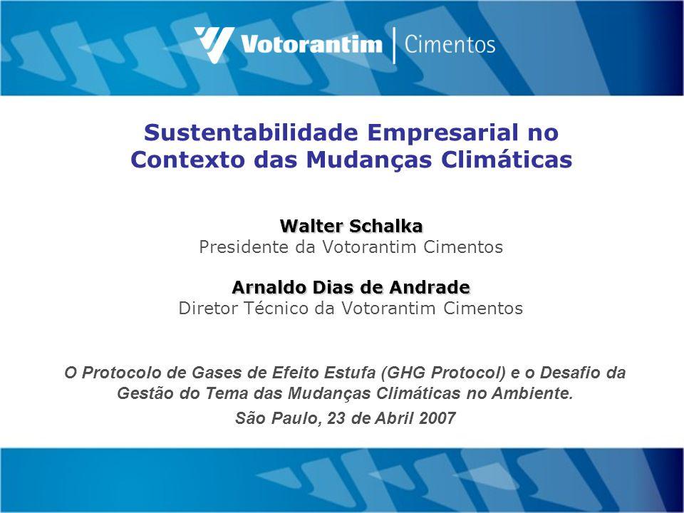 Sustentabilidade Empresarial no Contexto das Mudanças Climáticas Walter Schalka Presidente da Votorantim Cimentos Arnaldo Dias de Andrade Diretor Técnico da Votorantim Cimentos O Protocolo de Gases de Efeito Estufa (GHG Protocol) e o Desafio da Gestão do Tema das Mudanças Climáticas no Ambiente.