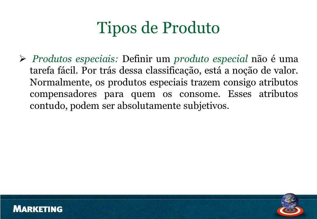 Tipos de Produto Produtos especiais: Definir um produto especial não é uma tarefa fácil. Por trás dessa classificação, está a noção de valor. Normalme