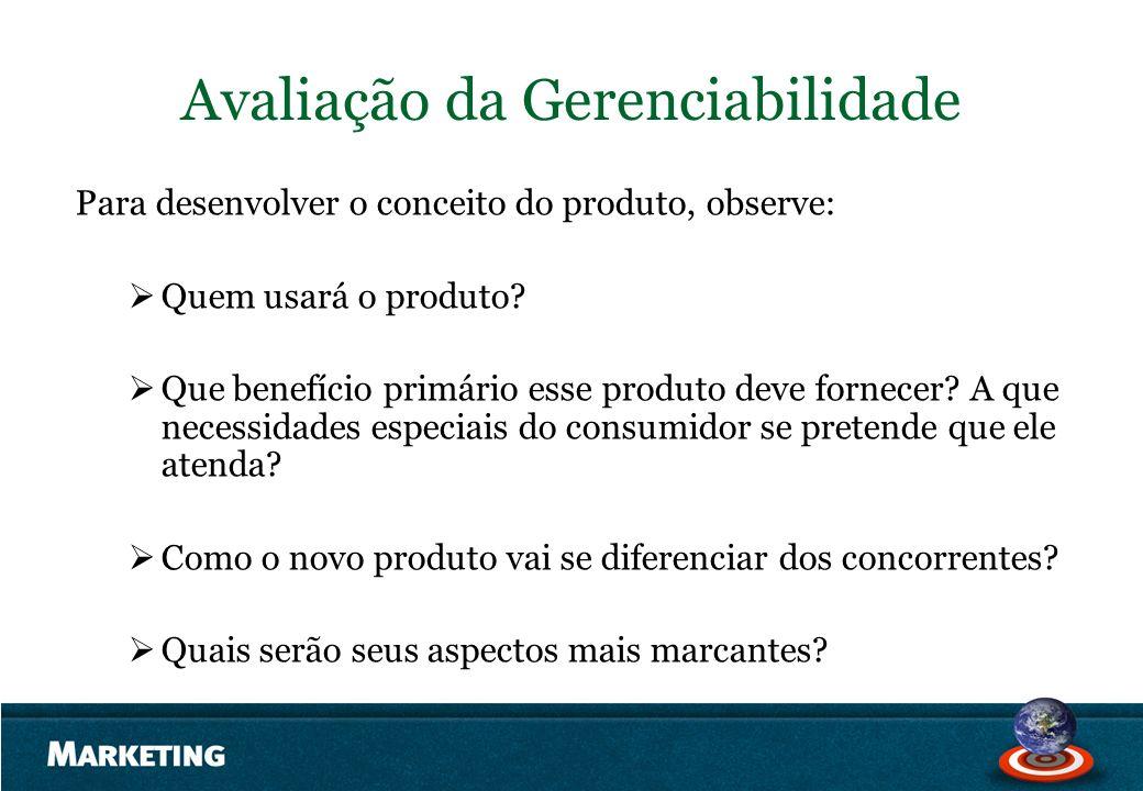 Avaliação da Gerenciabilidade Para desenvolver o conceito do produto, observe: Quem usará o produto? Que benefício primário esse produto deve fornecer