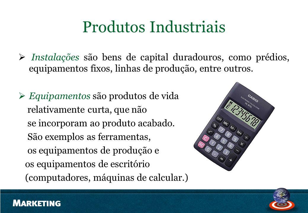 Produtos Industriais Instalações são bens de capital duradouros, como prédios, equipamentos fixos, linhas de produção, entre outros. Equipamentos são