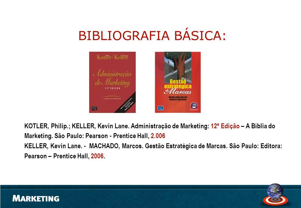 KOTLER, Philip.; KELLER, Kevin Lane. Administração de Marketing: 12ª Edição – A Bíblia do Marketing. São Paulo: Pearson - Prentice Hall, 2.006 KELLER,